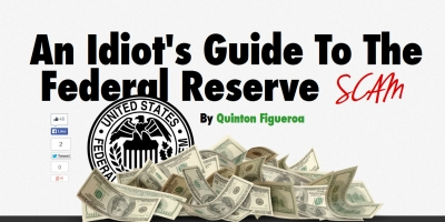An Idiot's Guide To The Federal Reserve SCAM